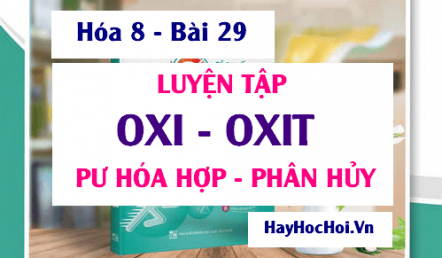 Bài tập luyện tập về Oxi, Oxit, Sự Oxi hóa, Phản ứng hóa hợp và phản ứng phân hủy - Hóa 8 bài 29